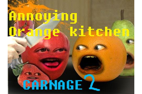 Annoying Orange: Kitchen Carnage 2 | Annoying Orange Fanon ...