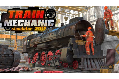 Train Mechanic Simulator 2017 - FREE DOWNLOAD | CRACKED ...
