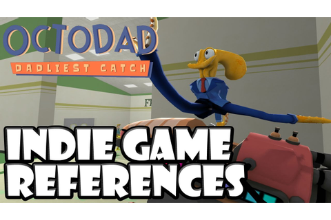Octodad Dadliest Catch - Indie Game References - Easter ...
