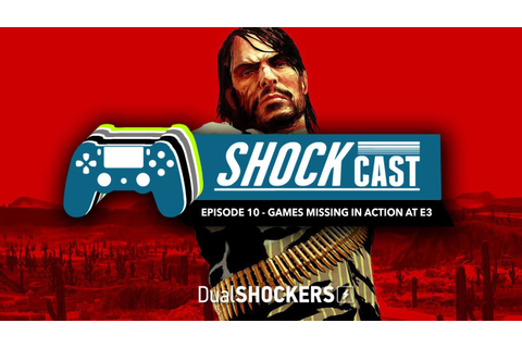 ShockCast: Episode 10 - Games Missing in Action at E3