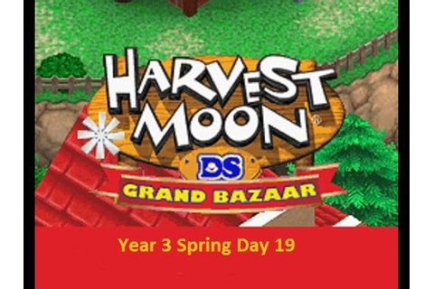 Harvest Moon DS Grand Bazaar Year 3 Spring Day 19 ...