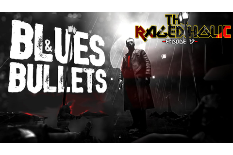 BLUES AND BULLETS - The Rageaholic - YouTube