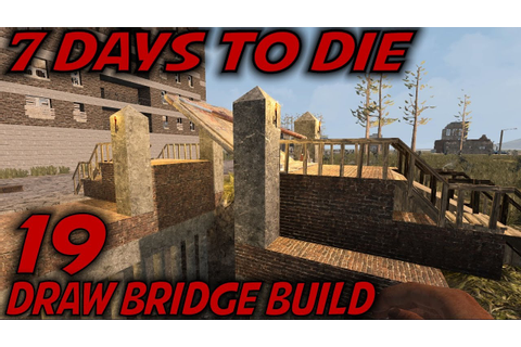 7 Days to Die | EP 19 | Draw Bridge Build | Let's Play 7 ...