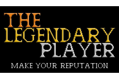 The Legendary Player - Make Your Reputation