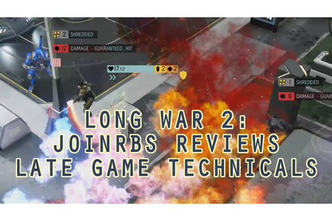 Long War 2 Classes: JoINrbs Reviews Late Game Technicals ...