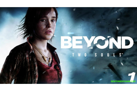 BEYOND: TWO SOULS PC - FREE FULL DOWNLOAD - NEWTORRENTGAME