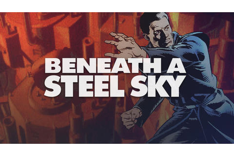 Beneath a Steel Sky Free - How to Get Beneath a Steel ...