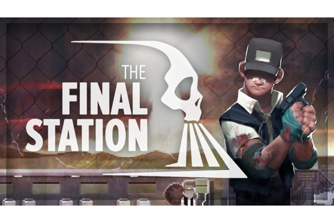 The Final Station: Game (Gameplay / Walkthrough) - Full ...
