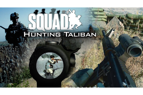HUNTING TALIBAN | Squad (Alpha): US Army Infantry Gameplay ...