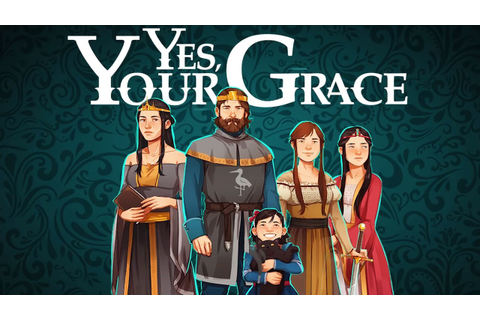 YES, YOUR GRACE - Kingdom Management in Reigns/Lapse RPG ...