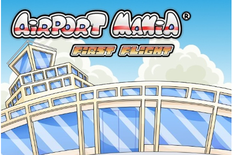 Airport Mania First Flight Game - Life Simulation games ...