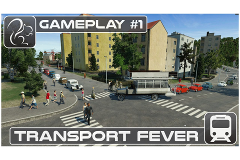 Transport Fever Gameplay #1 (Preview Build) - YouTube