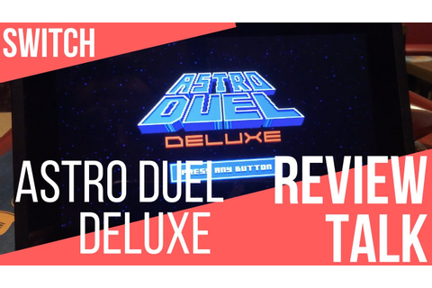 REVIEW TALK: Astro Duel Deluxe (Switch) - YouTube