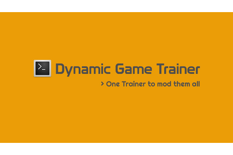 Dynamic Game Trainer | One Trainer to mod them all ...