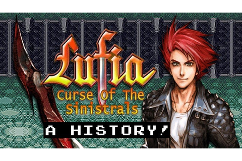 Lufia: The Curse of the Sinistrals - A History!