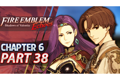 Fire Emblem Echoes: Shadows of Valentia - Act 6: Part 38 ...