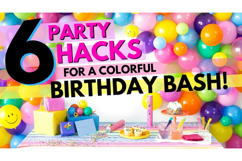 SIX Party Hacks for a Colorful Birthday Bash! - YouTube