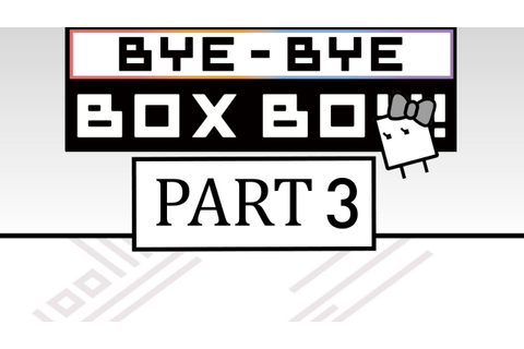 bye bye boxboy part 3 - YouTube
