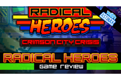 [Game Review] Radical Heroes: Crimson City Crisis - Beat ...