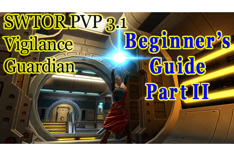 SWTOR 3.1 PVP - Vigilance Guardian- Beginner's Guide ...