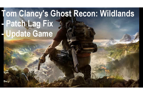 Tom Clancys Ghost Recon Wildlands lag fix pc - YouTube