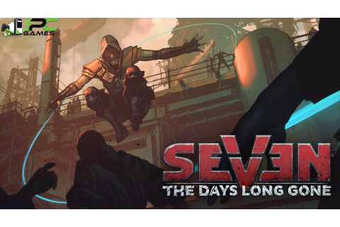 Seven The Days Long Gone (+DLC) PC Game Free Download
