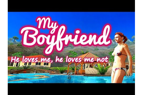 My Boyfriend: He Loves Me, He Loves Me Not - For Love Nor ...