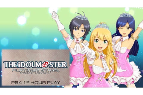 [PS4] The Idolm@ster Platinum Stars 1st Hour Play - YouTube