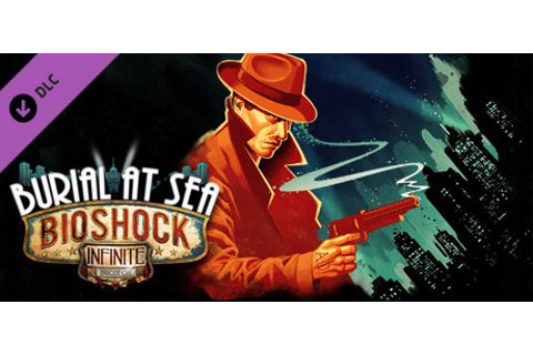 BioShock Infinite: Burial at Sea - Episode One on Steam