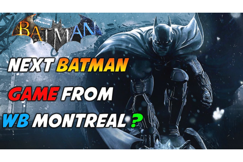 Next Batman Game From WB Montreal & Future Rocksteady ...