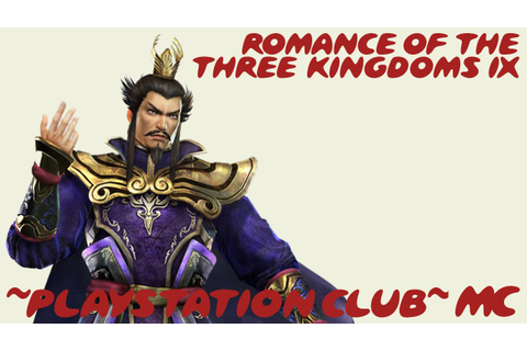 ~Playstation Club: Romance of the Three Kingdoms IX~ - YouTube