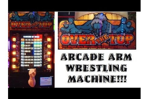 OVER THE TOP! The World Arm Wrestling Championship Arcade ...