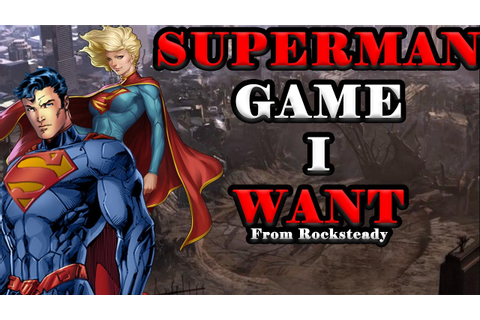 Superman Game I Want! (From Rocksteady) - YouTube