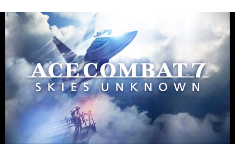 Ace Combat 7: Skies Unknown Mission 3 In-Game Footage ...