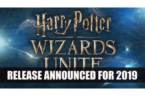 Harry Potter: Wizards Unite Releases 2019 | Fextralife