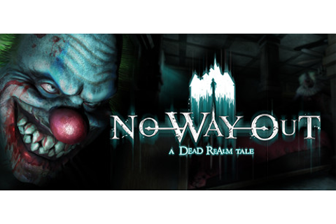 No Way Out - A Dead Realm Tale on Steam