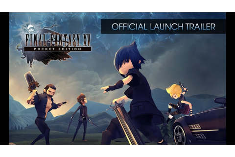 Final Fantasy XV Pocket Edition - Official Launch Trailer ...