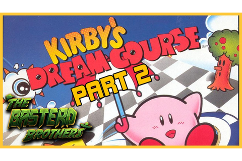 Kirby's Dream Course (Part 2) | TheBasterdBrothers - YouTube