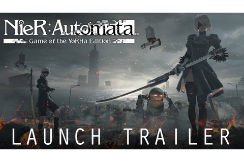 NieR:Automata Game of the YoRHA Edition | Launch Trailer ...