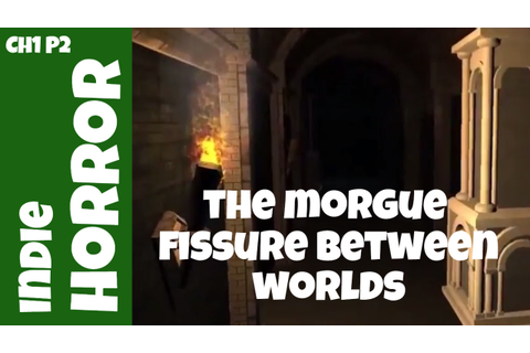 The Morgue Fissure Between Worlds - Chapter 1 Part 2 ...