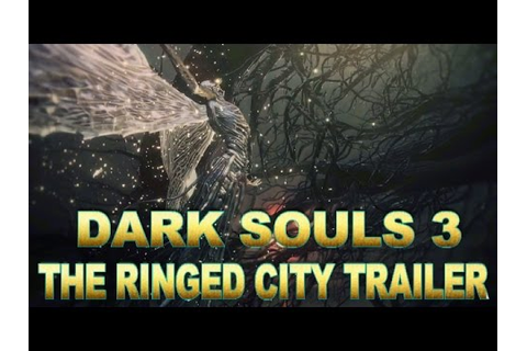 Dark Souls 3:The Ringed City Launch Trailer - YouTube
