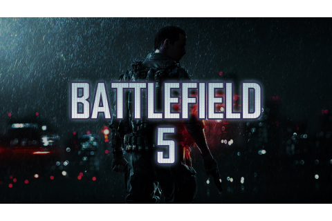 Next Battlefield Game, mostly likely Battlefield 5, to be ...