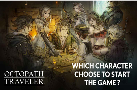 Guide Octopath Traveler which character to choose to start ...