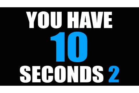YOU HAVE 10 SECONDS 2 - YouTube