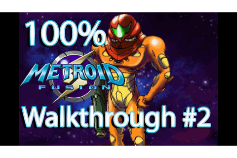 [Game Boy Advance] Metroid Fusion 100% Walkthrough #2 ...