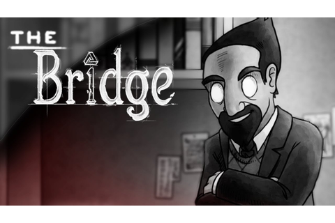 An ODD Look at... THE BRIDGE [PC/Indie Game/Steam/Preview ...