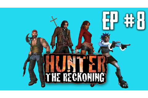 Hunter: The Reckoning - The Game Freezes!!! Ep. 8 - YouTube