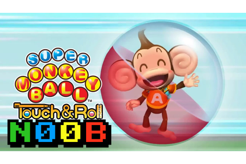 N00B #45 - Super Monkey Ball: Touch & Roll [Nintendo DS ...