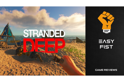 Stranded Deep - Easy Fist Game Review - YouTube