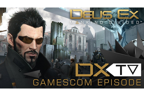 DXTV - Gamescom Episode: New Features in Mankind Divided ...